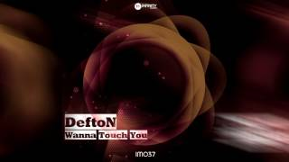 DeftoN - Wanna Touch You (Original mix)