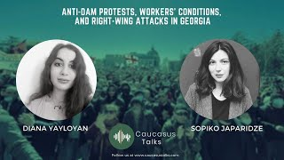 Anti-Dam Protests, Workers' Conditions, And Right-Wing Attacks In Georgia