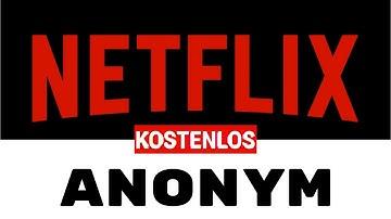 Netflix Kostenlos (IBAN angeben?) oder (Lieber Anonym?) 2019 NEU