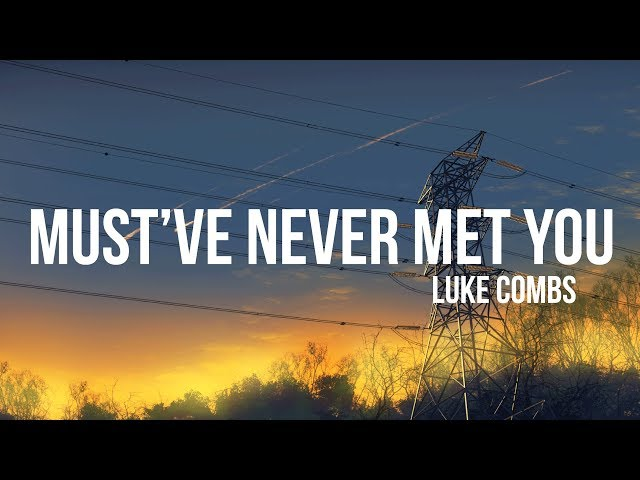 Luke Combs - Mustve Never Met You (Lyrics)