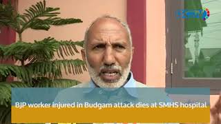 BJP worker injured in Budgam attack dies at SMHS hospital