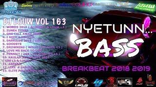 BASS NYA SANTAI... DJ BREAKBEAT 2018 2019 TERBARU DUGEM SLOW REMIX DJ LOUW L3 VOL 163