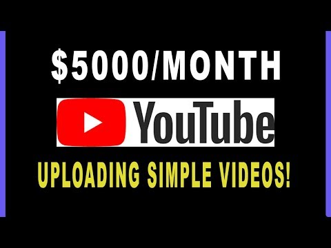 HOW TO MAKE $5000 A MONTH ON YOUTUBE WITH SIMPLE VIDEOS 2019