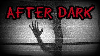 AFTER DARK #5 SCARY GHOST STORIES IN THE DARK
