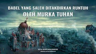 Kota Akan Digulingkan - Klip Film(5)Babel Yang Saleh Ditakdirkan Runtuh oleh Murka Tuhan