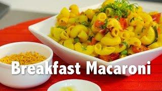 Breakfast Macaroni | ChefHarpalSingh