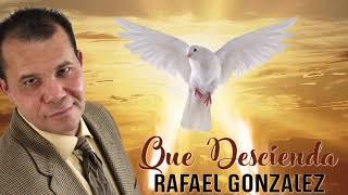 Que Descienda - Rafael Gonzalez