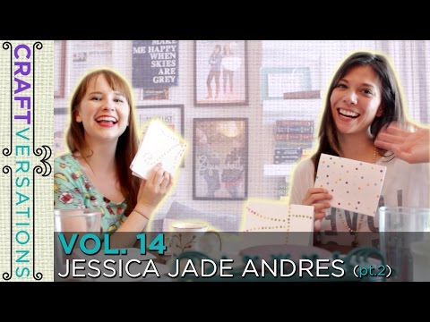 Craftversations! Volume Fourteen, Part Two, with Jessica Jade Andres!