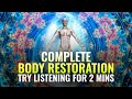 [Try Listening For 2 Mins] Complete Body Restoration ➤ Body, Mind and Spirit Healing, Binaural Beats