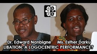 Dr. Nanbigne and Ms. Darku: Libation: A Logocentric Performance?