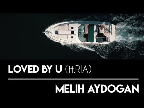 Melih Aydoğan feat. Ria - Loved by U | Official Video