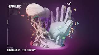 Bombs Away  - Feel This Way [Fragments Album, Track 4]
