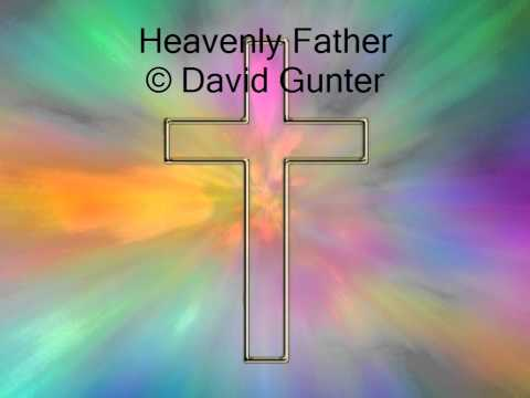 Heavenly Father © David Gunter - original Christian Praise and Worship song