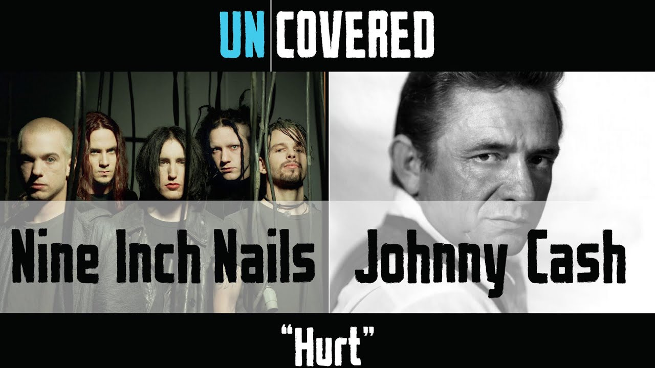 Hurt - Nine Inch Nails vs Johnny Cash - Uncovered #1 - YouTube