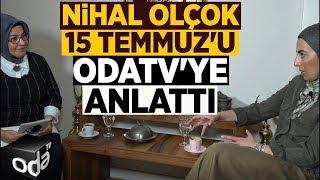 Nihal Olçok 15 Temmuz'u Odatv'ye anlattı
