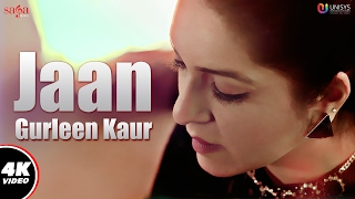 Jaan (Full ) : Gurleen Kaur | Lil Daku | New Punjabi Song 2017 | Saga Music