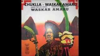 CHUKLLA - WASKAR AMARU