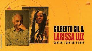 Gilberto Gil & Larissa Luz Cantam e Contam o Amor