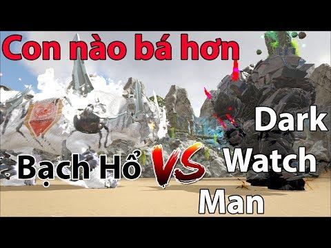 ARK : Bạch Hổ (White Tiger) VS Dark Watch Man . Con nào bá đạo hơn
