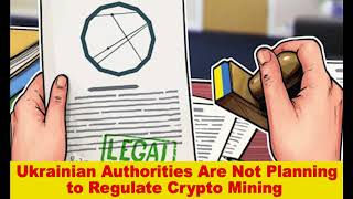 Ukrainian Authorities Are Not Planning to Regulate Crypto Mining,Hk Reading Book,