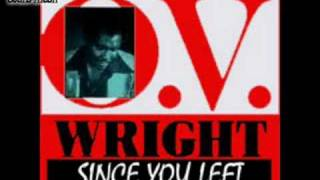 O. V. Wright - Since You Left ( These Arms Of Mine )