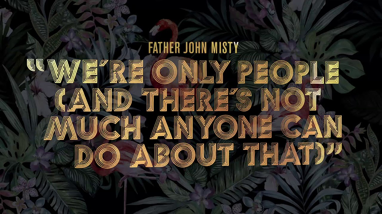 father-john-misty-we-re-only-people-and-there-s-not-much-anyone-can-do-about-that-audio-father-john-