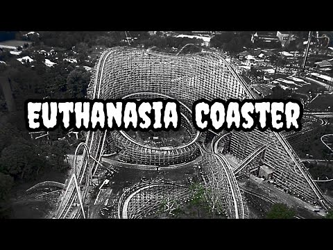 The Roller Coaster you will only Ride Once - Euthanasia Coaster
