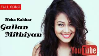 Gallan Mithiyan (FULL SONG) | Neha Kakkar | [FULL SONG] Brand New Punjabi Song 2017