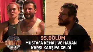 Survivor 2018 | 95.Bölüm | Oyun Alanında Ortalık Karıştı! Mustafa Kemal ve Hakan Karşı Karşıya Geldi
