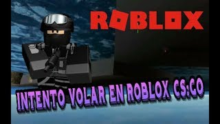 I TRY TO FLY IN ROBLOX CS:GO