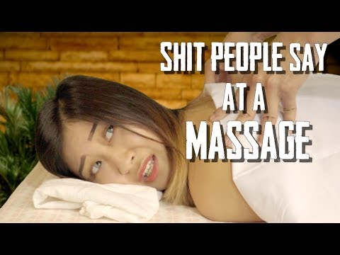 Shit People Say At A Massage