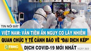 Tin tức Covid-19 mới nhất hôm nay 26/9 | Dịch virus corona Việt Nam hôm nay | FBNC