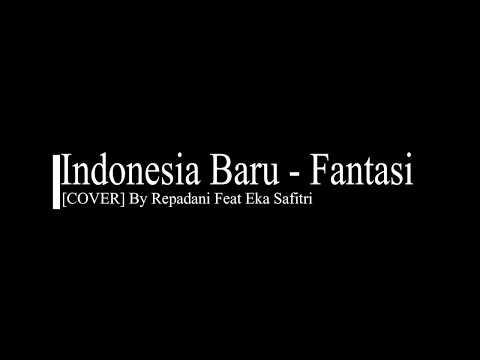 Indonesia Baru - Fantasi Cover By Repadani Feat Eka Safitri