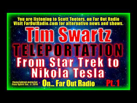 Tim Swartz – From Star Trek to Nikola Tesla, Is TELEPORTATION Possible? PT1-FarOutRadio9-3-13