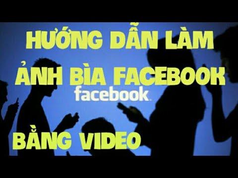 Hướng dẫn đưa video lên làm ảnh bìa facebook | Cách tạo ảnh bìa video cho facebook