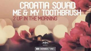 Croatia Squad & Me And My Toothbrush - 2 Up In The Morning (Original Mix)