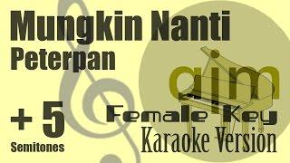 Peterpan - Mungkin Nanti (Female Key, Plus 5 Semitones) Karaoke Version | Ayjeeme Karaoke