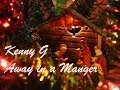 Kenny G - Away in a Manger