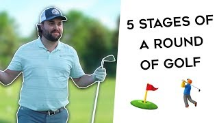 5 Stages of a Round of Golf ⛳️