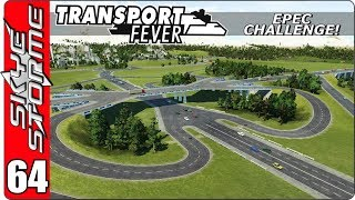 Transport Fever EPEC Challenge Ep 64 - CLOVERLEAF INTERCHANGE with Traffic Filter Mod