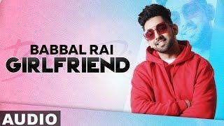 Girlfriend (Full Audio)   Babbal Rai   Latest Punjabi Songs 2019   Speed Records