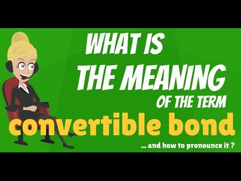 What is CONVERTIBLE BOND? What does CONVERTIBLE BOND mean? CONVERTIBLE BOND meaning