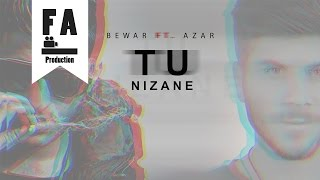Bewar Ft. Azar - TU NIZANE (Audio)