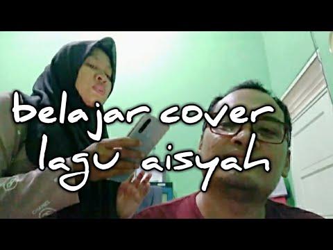 Belajar cover lagu Aisyah - YouTube
