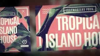 Tropical Island House - House Samples Loops - Loopmasters