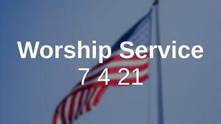 Worship Service 7 4 21