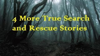 4 More True Search and Rescue Stories