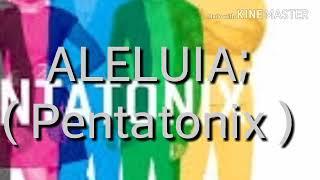 ALELUIA ( Pentatonix )