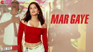 Download Hindi Video Songs - Mar Gaye - Beiimaan Love | Sunny Leone | Manj Musik , Nindy Kaur | Raftaar
