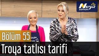 Nergis Zamanı 55. Bölüm - Troya Tatlısı Tarifi (Şef Özlem Mekik Özel Tarif).mp3